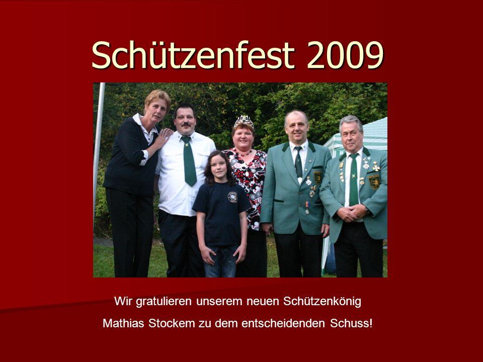 Schützenfest 2009 Wir gratulieren unserem neuen Schützenkönig Mathias Stockem zu dem entscheidenden Schuss!