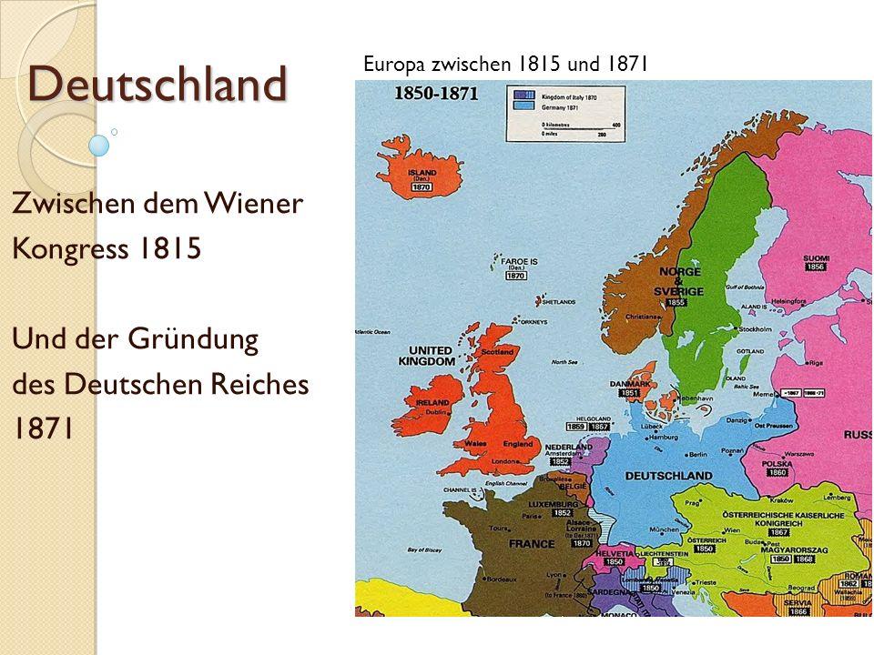 Deutschland Zwischen dem Wiener Kongress 1815 Und der Gründung des Deutschen Reiches 1871 Europa zwischen 1815 und 1871