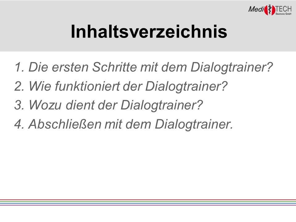 Inhaltsverzeichnis 1. Die ersten Schritte mit dem Dialogtrainer.