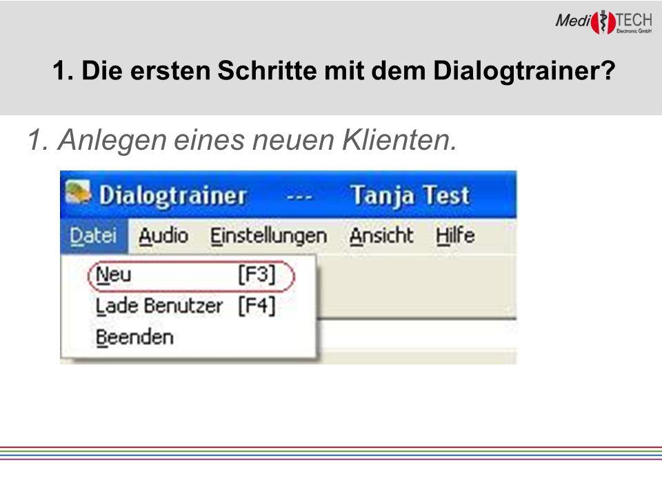 1. Die ersten Schritte mit dem Dialogtrainer 1. Anlegen eines neuen Klienten.