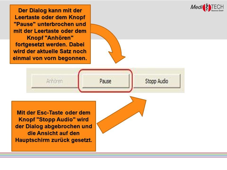 Der Dialog kann mit der Leertaste oder dem Knopf Pause unterbrochen und mit der Leertaste oder dem Knopf Anhören fortgesetzt werden.
