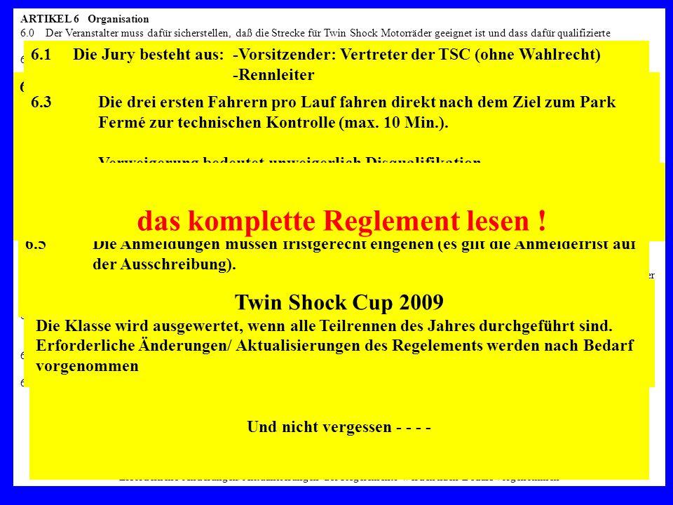 ARTIKEL 6Organisation 6.0Der Veranstalter muss dafür sicherstellen, daß die Strecke für Twin Shock Motorräder geeignet ist und dass dafür qualifiziert