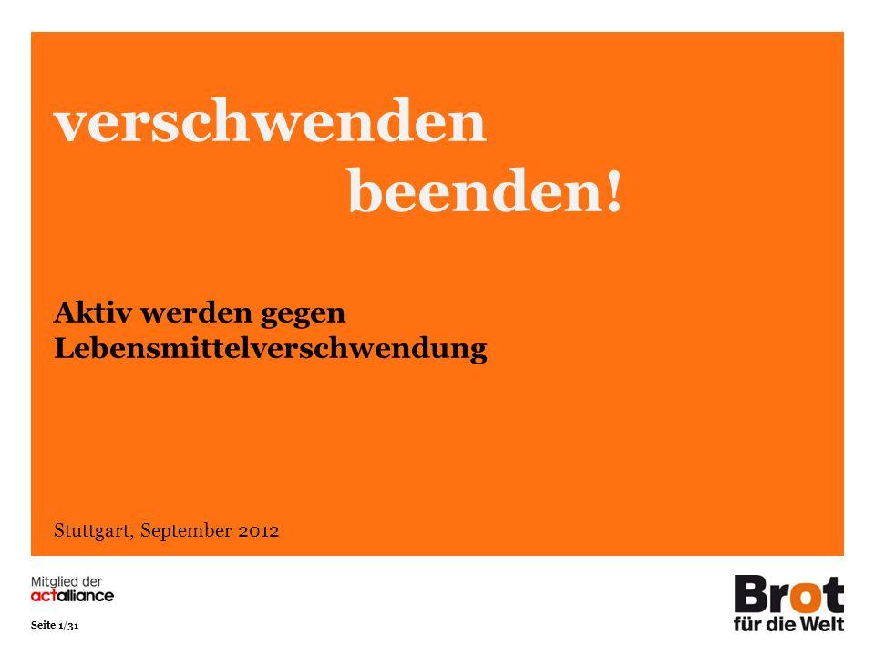Seite 1/31 verschwenden beenden! Aktiv werden gegen Lebensmittelverschwendung Stuttgart, September 2012