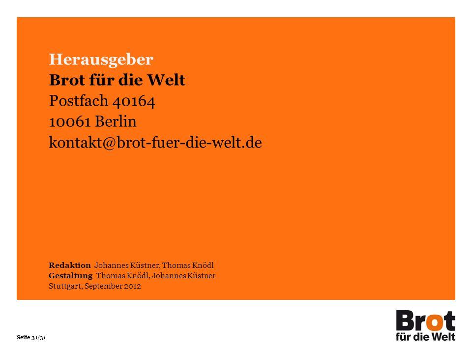 Seite 31/31 Herausgeber Brot für die Welt Postfach 40164 10061 Berlin kontakt@brot-fuer-die-welt.de Redaktion Johannes Küstner, Thomas Knödl Gestaltun