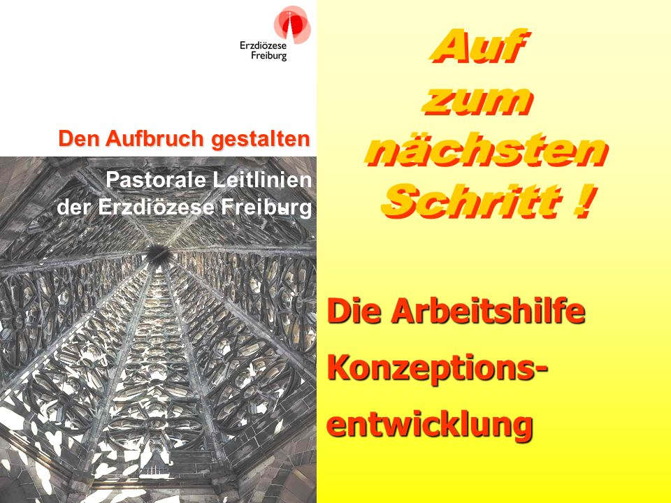 Den Aufbruch gestalten Pastorale Leitlinien der Erzdiözese Freiburg Arbeitshilfe Konzeptionsentwicklung 12 Den Entwurf beraten* und beschließen und dem Dekan zur Genehmigung vorlegen * z.B.