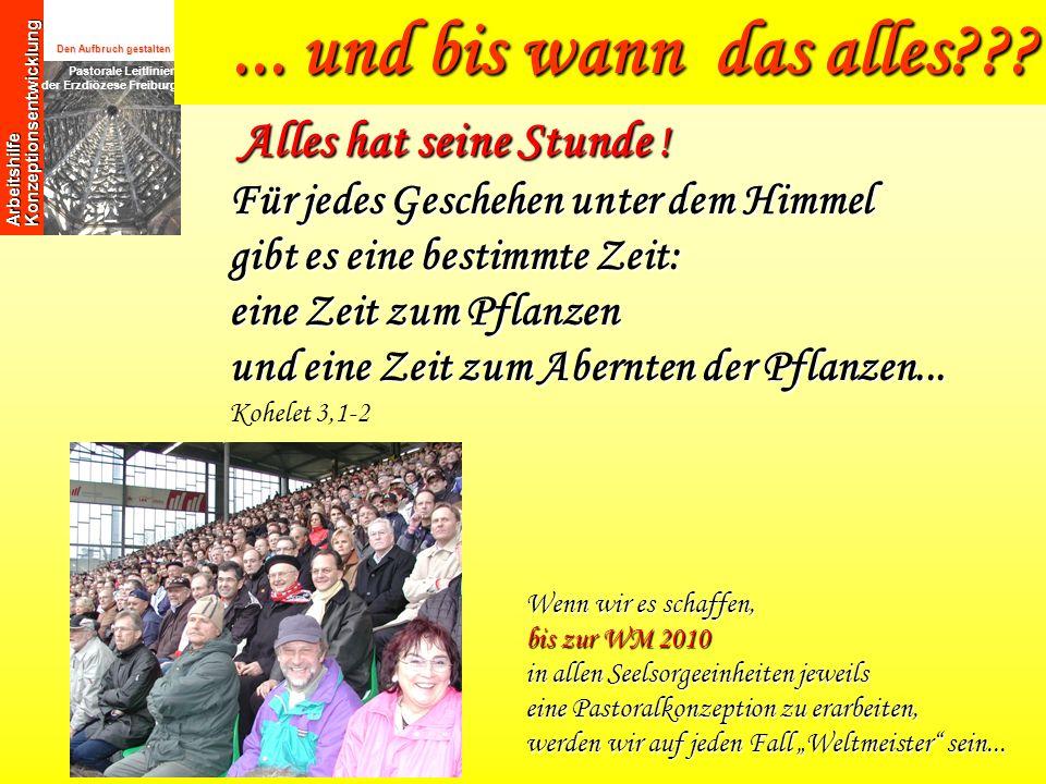 Den Aufbruch gestalten Pastorale Leitlinien der Erzdiözese Freiburg Arbeitshilfe Konzeptionsentwicklung Alles hat seine Stunde ! Für jedes Geschehen u