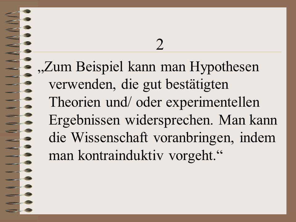 2 Zum Beispiel kann man Hypothesen verwenden, die gut bestätigten Theorien und/ oder experimentellen Ergebnissen widersprechen.