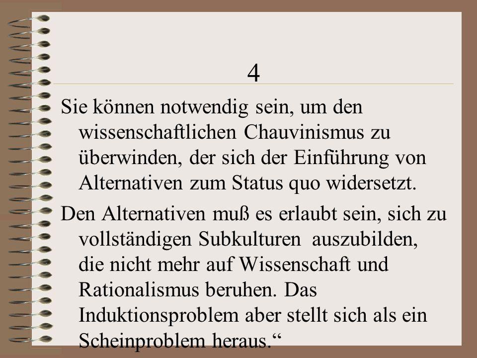 4 Sie können notwendig sein, um den wissenschaftlichen Chauvinismus zu überwinden, der sich der Einführung von Alternativen zum Status quo widersetzt.