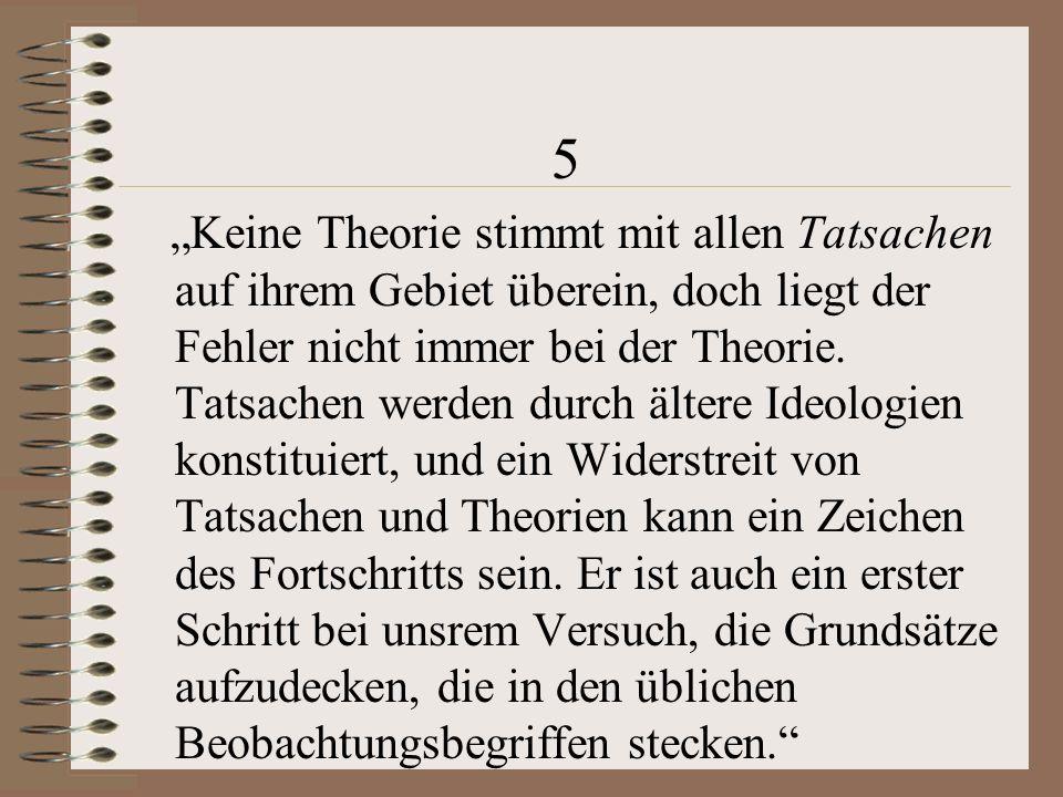 5 Keine Theorie stimmt mit allen Tatsachen auf ihrem Gebiet überein, doch liegt der Fehler nicht immer bei der Theorie.