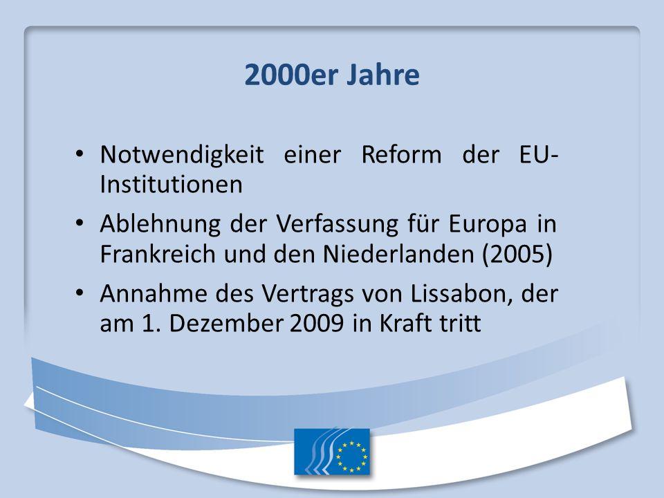 2000er Jahre Notwendigkeit einer Reform der EU- Institutionen Ablehnung der Verfassung für Europa in Frankreich und den Niederlanden (2005) Annahme de