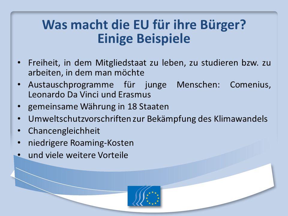 Was macht die EU für ihre Bürger? Einige Beispiele Freiheit, in dem Mitgliedstaat zu leben, zu studieren bzw. zu arbeiten, in dem man möchte Austausch