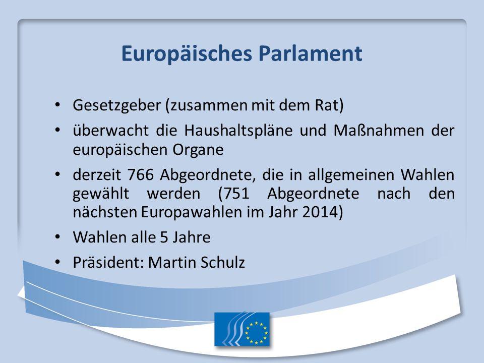 Europäisches Parlament Gesetzgeber (zusammen mit dem Rat) überwacht die Haushaltspläne und Maßnahmen der europäischen Organe derzeit 766 Abgeordnete,