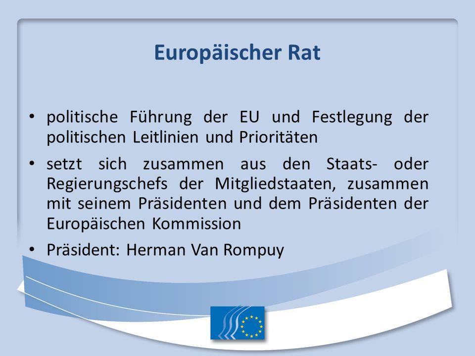 Europäischer Rat politische Führung der EU und Festlegung der politischen Leitlinien und Prioritäten setzt sich zusammen aus den Staats- oder Regierun