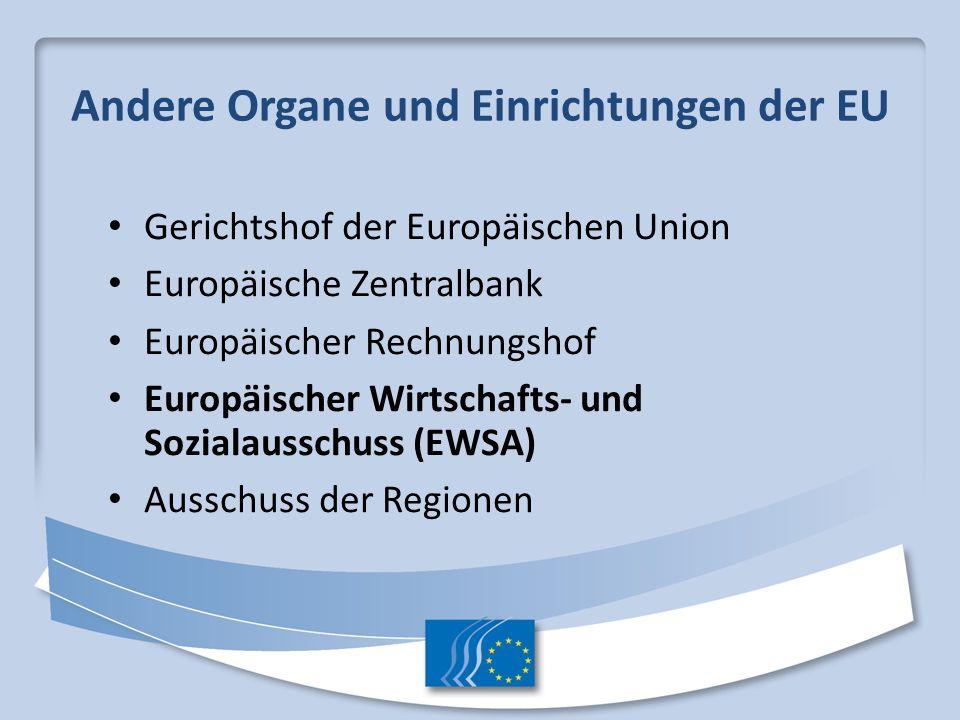 Andere Organe und Einrichtungen der EU Gerichtshof der Europäischen Union Europäische Zentralbank Europäischer Rechnungshof Europäischer Wirtschafts-