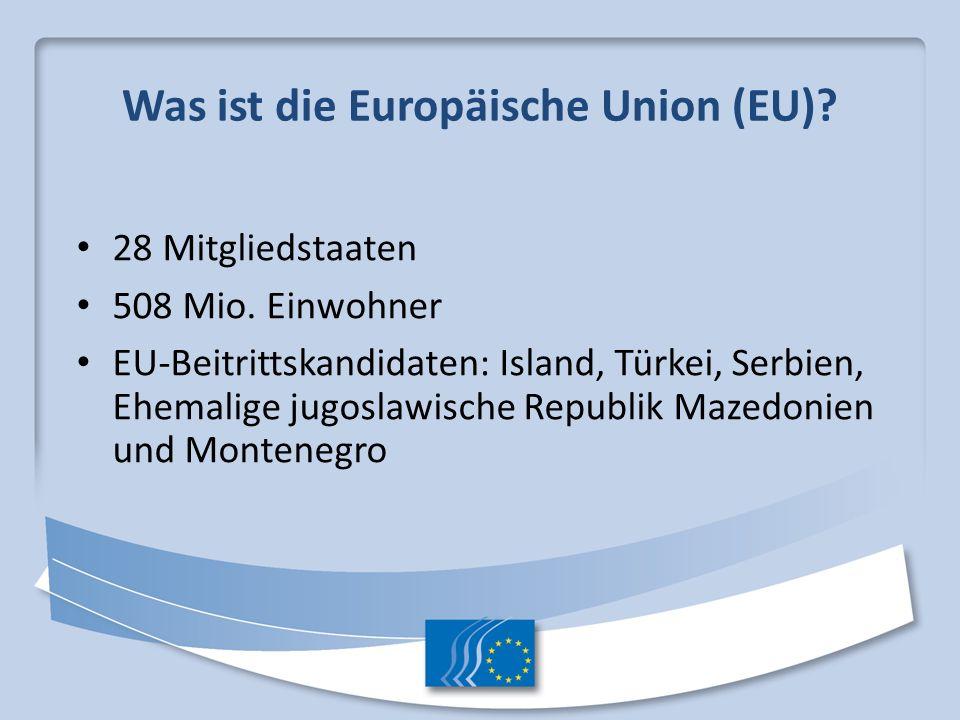 Was ist die Europäische Union (EU)? 28 Mitgliedstaaten 508 Mio. Einwohner EU-Beitrittskandidaten: Island, Türkei, Serbien, Ehemalige jugoslawische Rep
