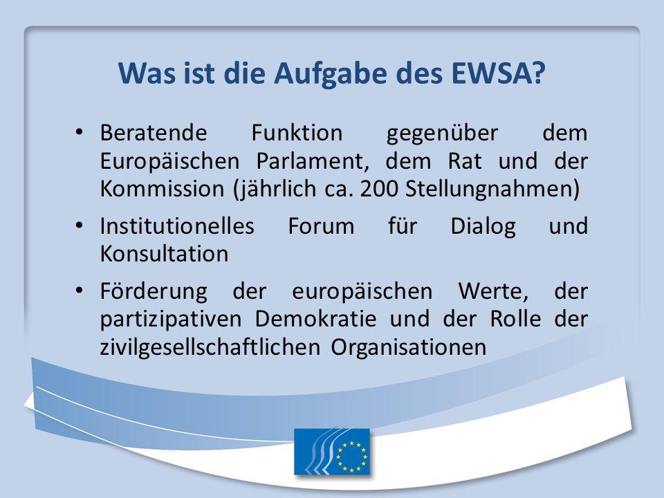 Was ist die Aufgabe des EWSA? Beratende Funktion gegenüber dem Europäischen Parlament, dem Rat und der Kommission (jährlich ca. 200 Stellungnahmen) In