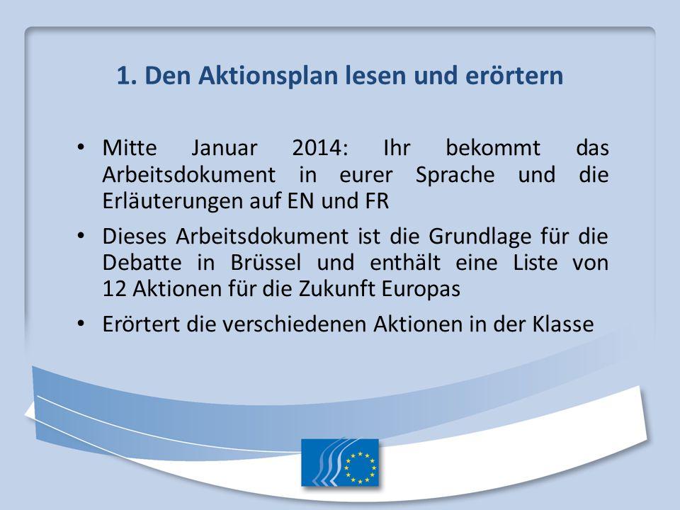 1. Den Aktionsplan lesen und erörtern Mitte Januar 2014: Ihr bekommt das Arbeitsdokument in eurer Sprache und die Erläuterungen auf EN und FR Dieses A