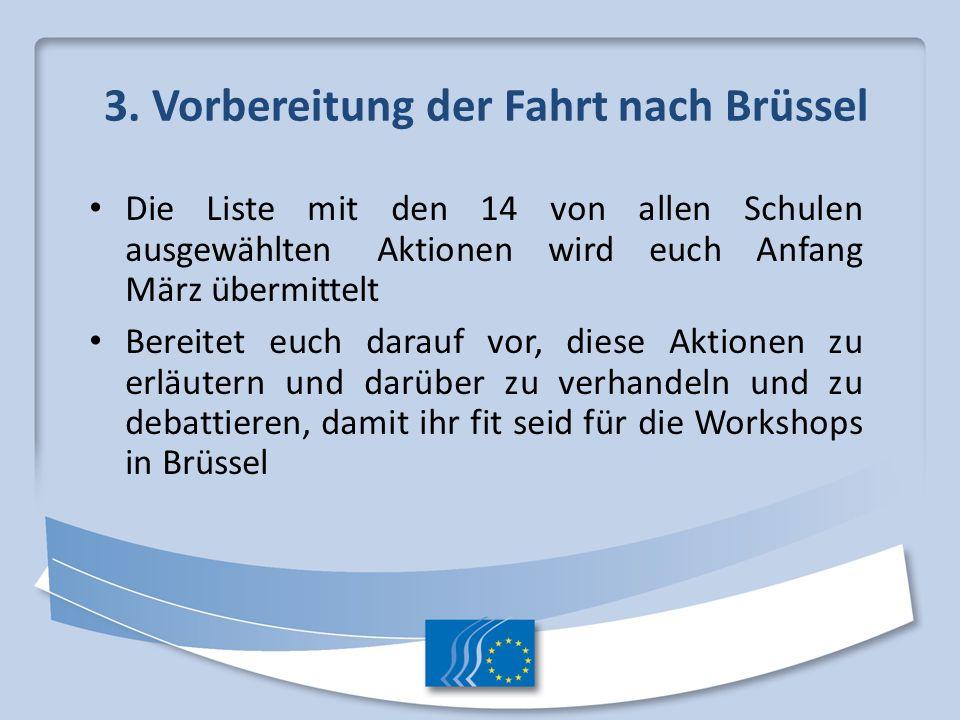3. Vorbereitung der Fahrt nach Brüssel Die Liste mit den 14 von allen Schulen ausgewählten Aktionen wird euch Anfang März übermittelt Bereitet euch da