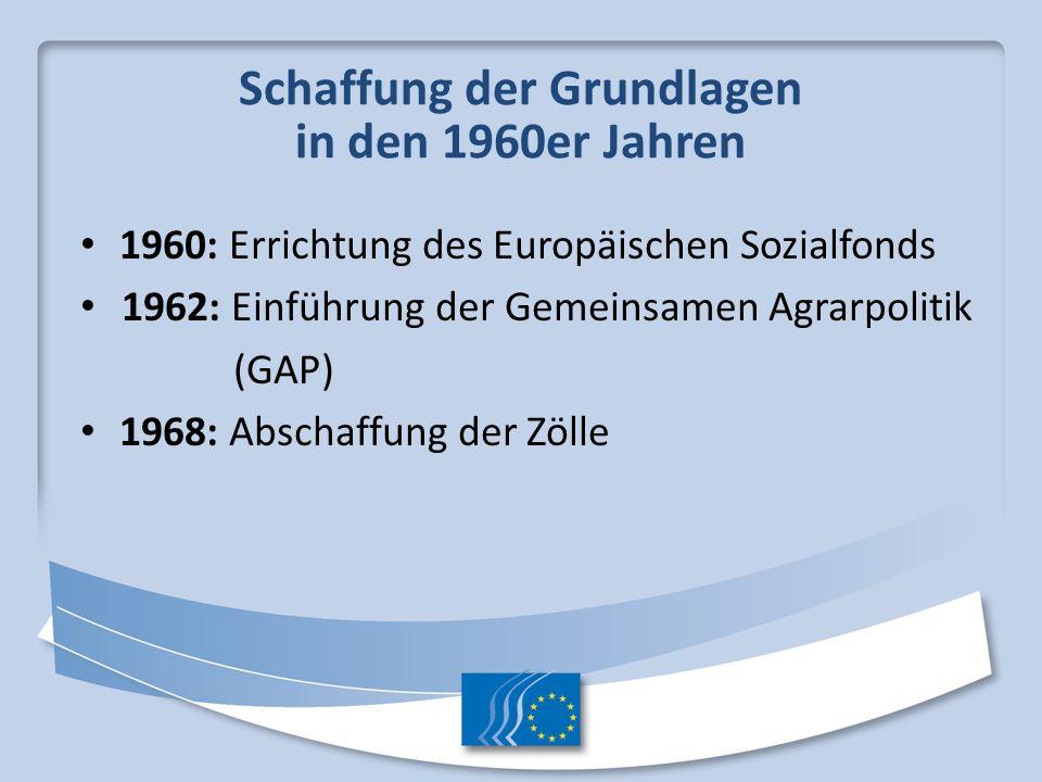 Schaffung der Grundlagen in den 1960er Jahren 1960: Errichtung des Europäischen Sozialfonds 1962: Einführung der Gemeinsamen Agrarpolitik (GAP) 1968: