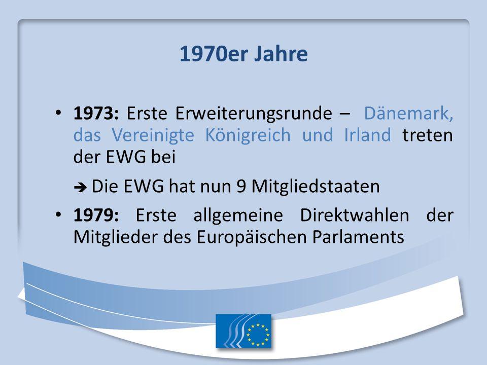 1970er Jahre 1973: Erste Erweiterungsrunde – Dänemark, das Vereinigte Königreich und Irland treten der EWG bei Die EWG hat nun 9 Mitgliedstaaten 1979: