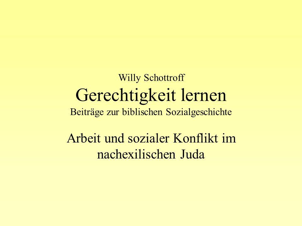 Willy Schottroff Gerechtigkeit lernen Beiträge zur biblischen Sozialgeschichte Arbeit und sozialer Konflikt im nachexilischen Juda