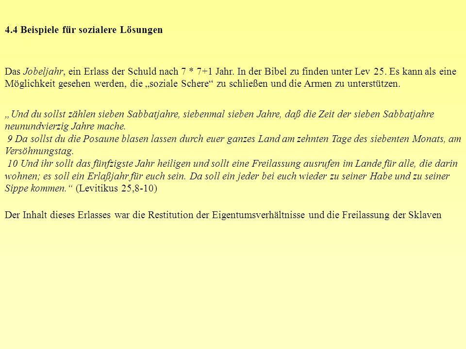 4.4 Beispiele für sozialere Lösungen Das Jobeljahr, ein Erlass der Schuld nach 7 * 7+1 Jahr. In der Bibel zu finden unter Lev 25. Es kann als eine Mög