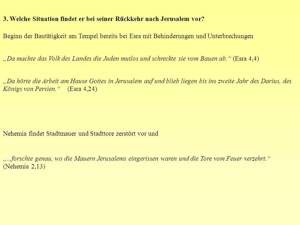 3. Welche Situation findet er bei seiner Rückkehr nach Jerusalem vor? Beginn der Bautätigkeit am Tempel bereits bei Esra mit Behinderungen und Unterbr