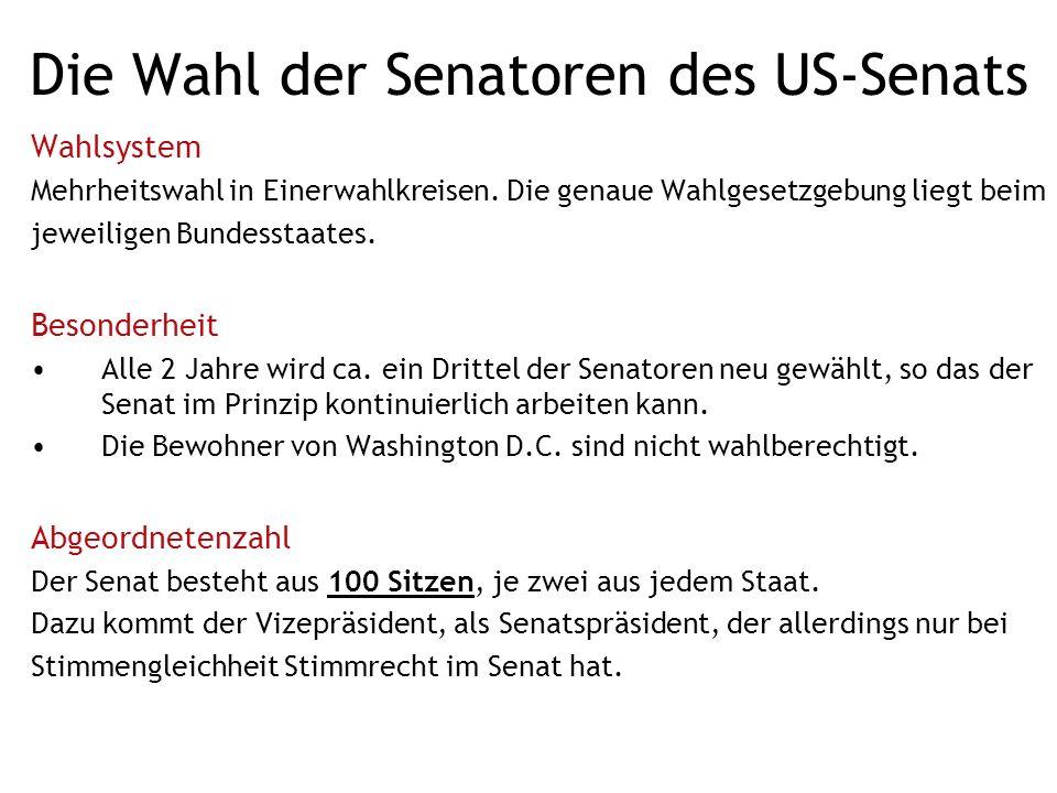 Die Wahl der Senatoren des US-Senats Wahlsystem Mehrheitswahl in Einerwahlkreisen.