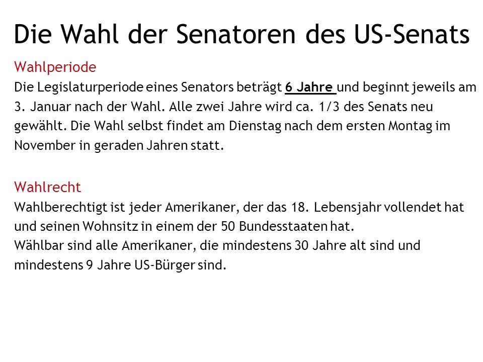 Die Wahl der Senatoren des US-Senats Wahlperiode Die Legislaturperiode eines Senators beträgt 6 Jahre und beginnt jeweils am 3.