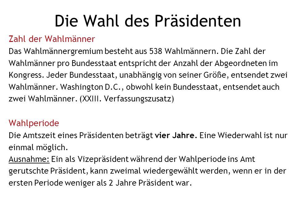 Die Wahl des Präsidenten Zahl der Wahlmänner Das Wahlmännergremium besteht aus 538 Wahlmännern.