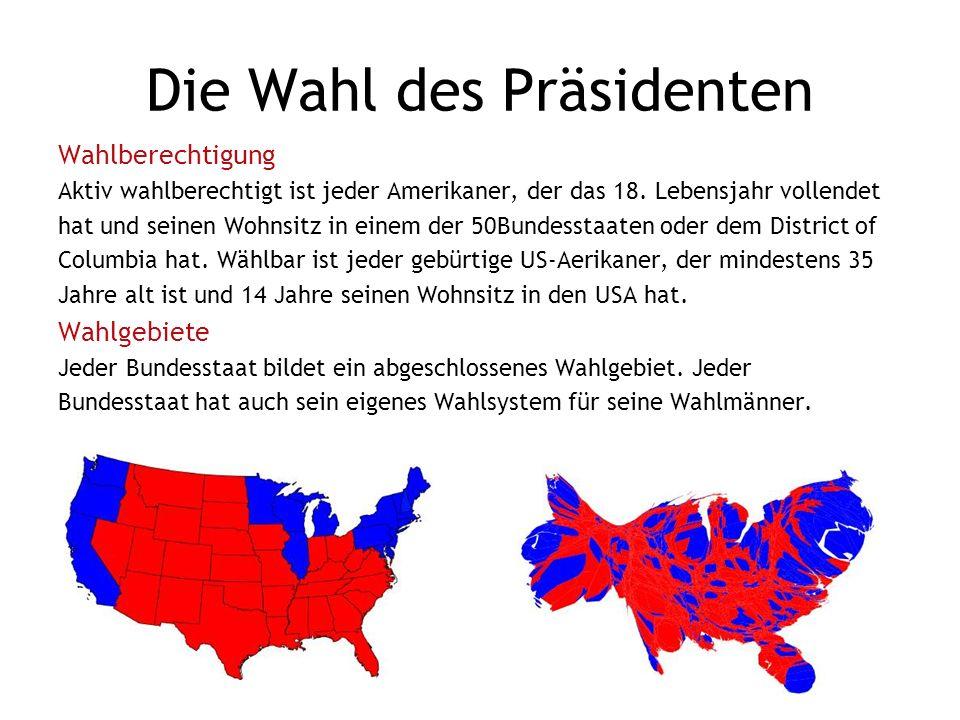 Die Wahl des Präsidenten Präsidentenwahl Als Präsident wird gewählt, wer die absolute Mehrheit (also mindestens 270) der Wahlmännerstimmen erhält.