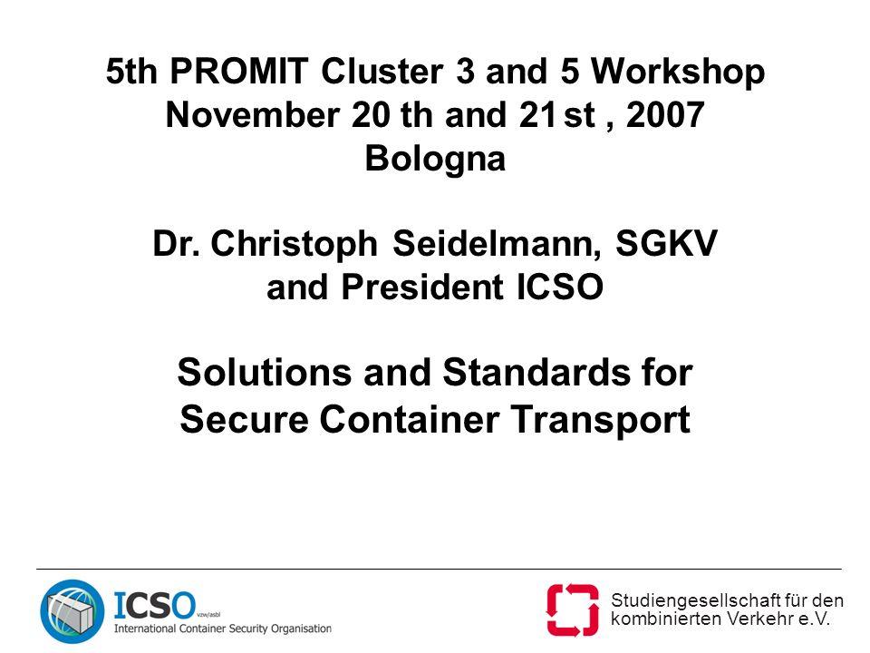 Studiengesellschaft für den kombinierten Verkehr e.V. 5th PROMIT Cluster 3 and 5 Workshop November 20 th and 21 st, 2007 Bologna Dr. Christoph Seidelm