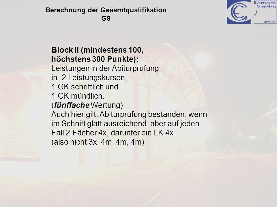Berechnung der Gesamtqualifikation G8 Block II (mindestens 100, höchstens 300 Punkte): Leistungen in der Abiturprüfung in 2 Leistungskursen, 1 GK schr