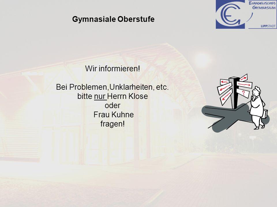 Gymnasiale Oberstufe Wir informieren! Bei Problemen,Unklarheiten, etc. bitte nur Herrn Klose oder Frau Kuhne fragen!