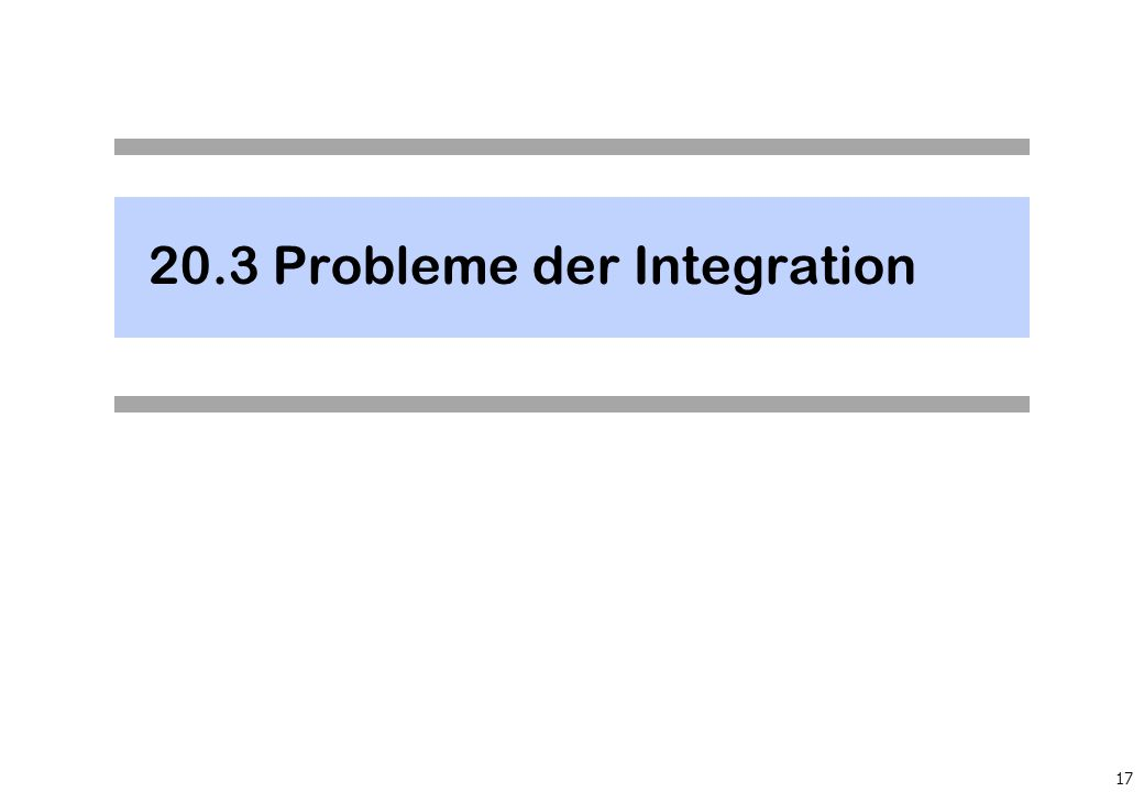 20.3Probleme der Integration 17