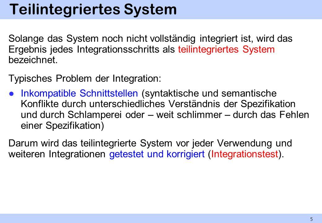 Integrationstest Hier geht es nicht um die Fehler der einzelnen Komponenten (Modultest), sondern um Konsistenzprobleme zwischen den Komponenten.