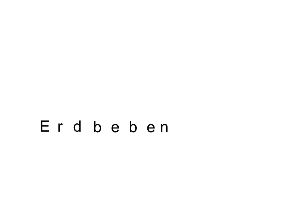 E r d b e b e n Simon Löschnauer 1A2004/05