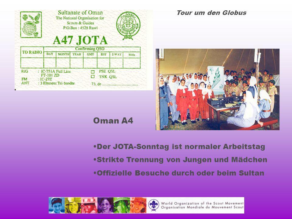 Tour um den Globus Oman A4 Der JOTA-Sonntag ist normaler Arbeitstag Strikte Trennung von Jungen und Mädchen Offizielle Besuche durch oder beim Sultan