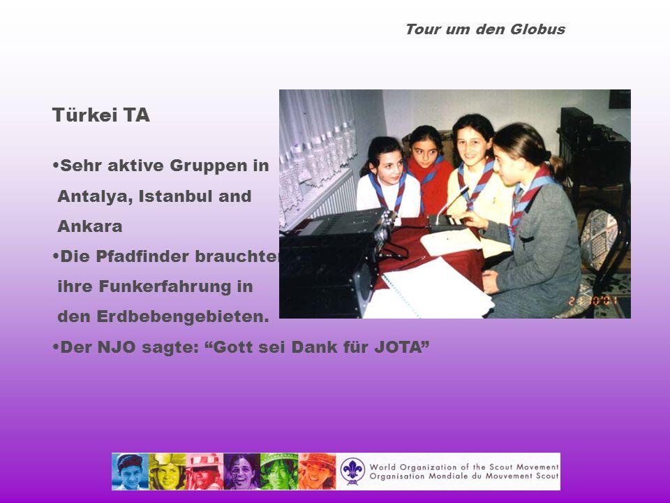 Tour um den Globus Türkei TA Sehr aktive Gruppen in Antalya, Istanbul and Ankara Die Pfadfinder brauchten ihre Funkerfahrung in den Erdbebengebieten.