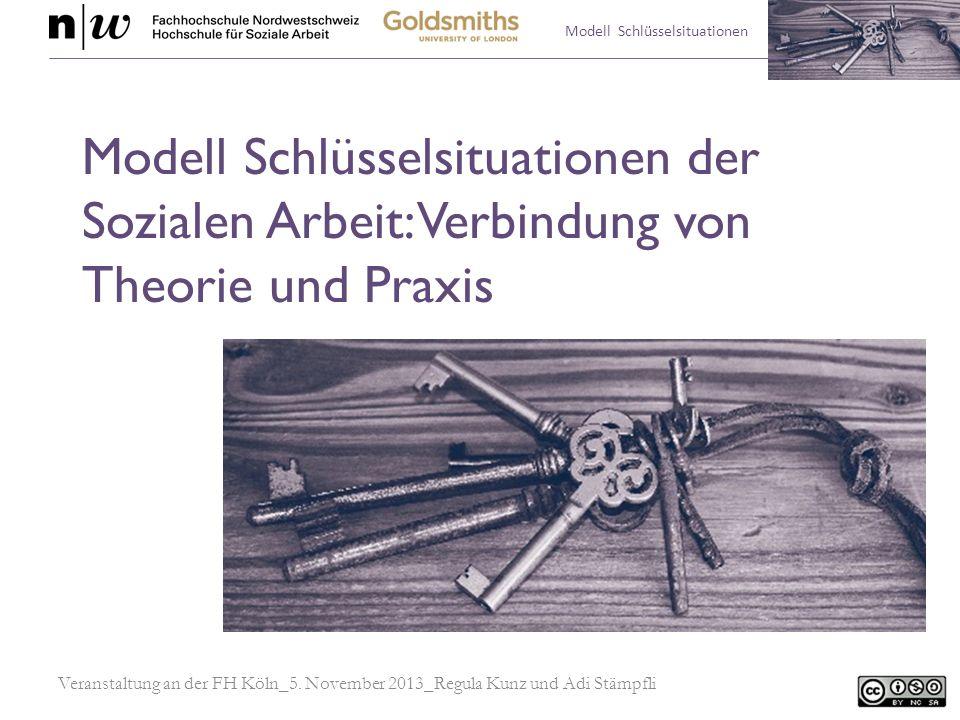 Modell Schlüsselsituationen Modell Schlüsselsituationen der Sozialen Arbeit: Verbindung von Theorie und Praxis Veranstaltung an der FH Köln_5. Novembe