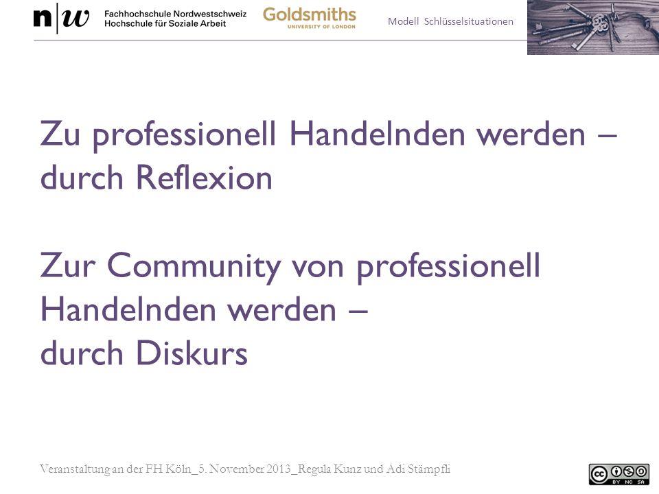 Modell Schlüsselsituationen Zu professionell Handelnden werden – durch Reflexion Zur Community von professionell Handelnden werden – durch Diskurs Ver