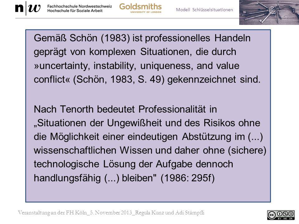 Modell Schlüsselsituationen Gemäß Schön (1983) ist professionelles Handeln geprägt von komplexen Situationen, die durch »uncertainty, instability, uni