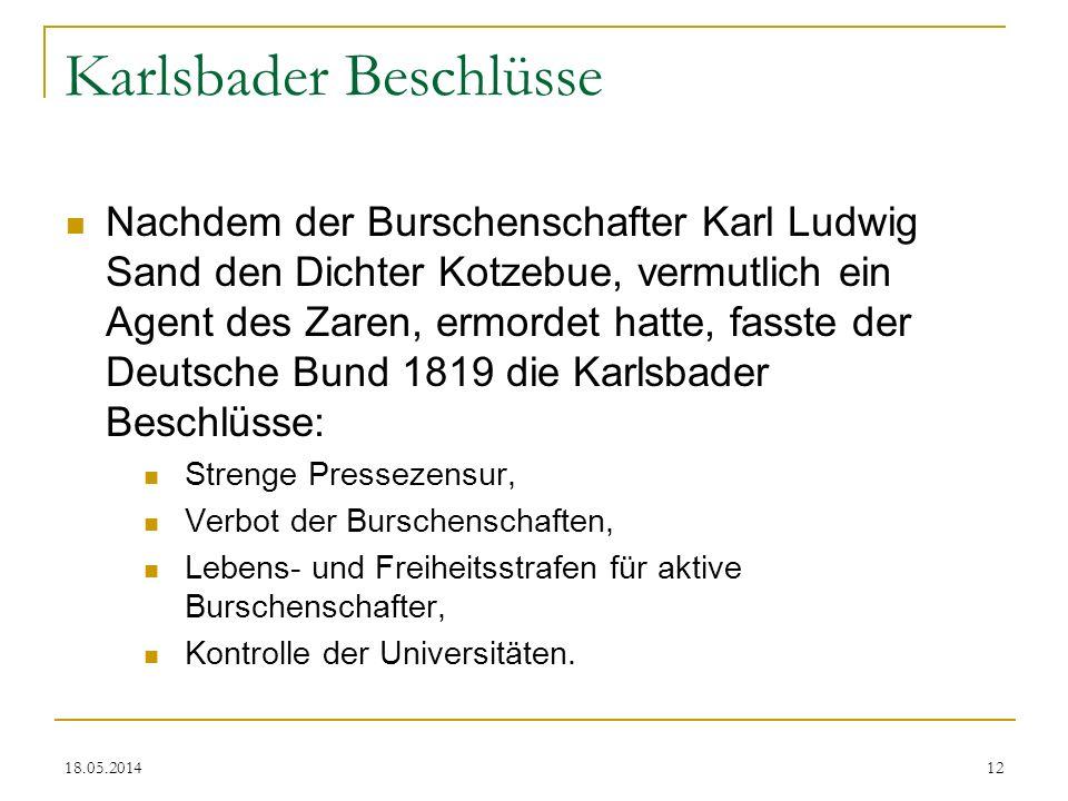 18.05.2014 Karlsbader Beschlüsse Nachdem der Burschenschafter Karl Ludwig Sand den Dichter Kotzebue, vermutlich ein Agent des Zaren, ermordet hatte, f