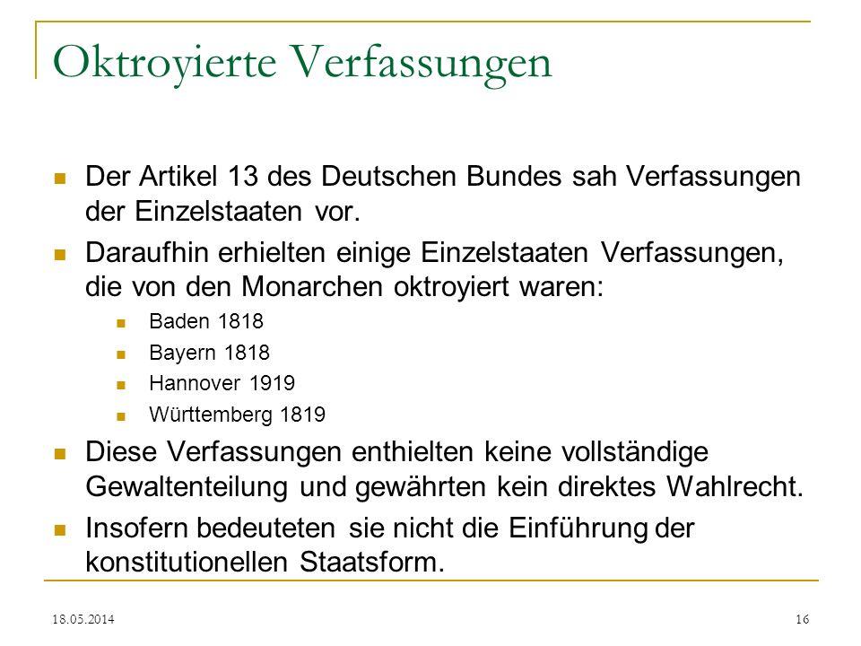 Oktroyierte Verfassungen Der Artikel 13 des Deutschen Bundes sah Verfassungen der Einzelstaaten vor. Daraufhin erhielten einige Einzelstaaten Verfassu
