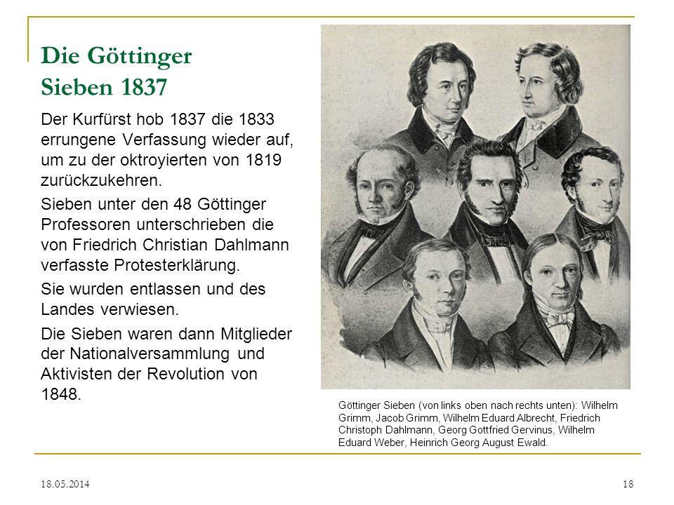 Die Göttinger Sieben 1837 Der Kurfürst hob 1837 die 1833 errungene Verfassung wieder auf, um zu der oktroyierten von 1819 zurückzukehren. Sieben unter