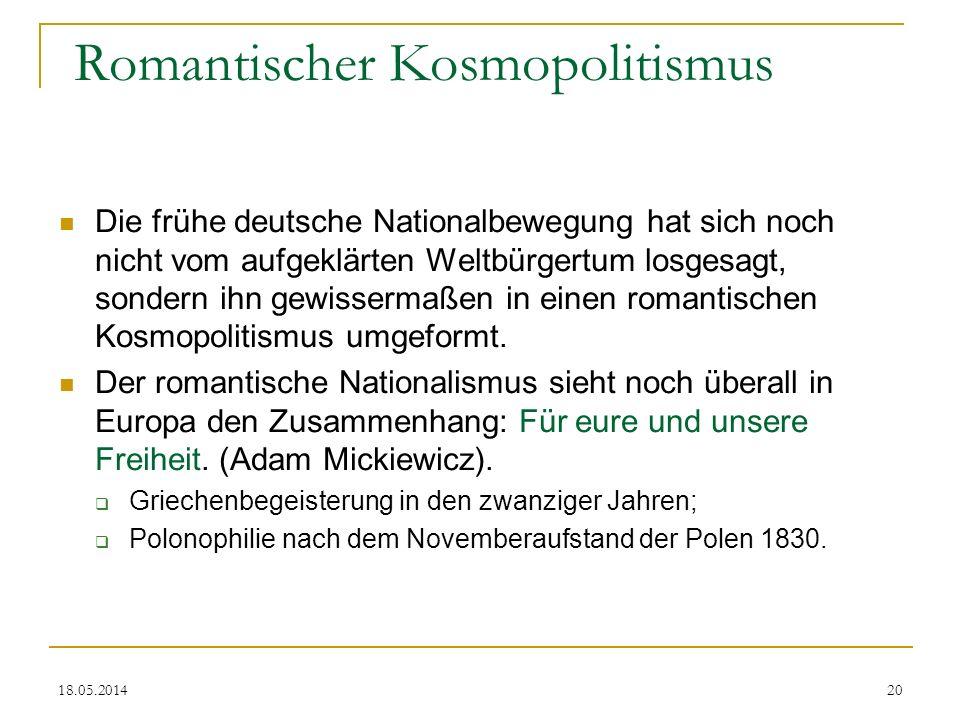 18.05.2014 Romantischer Kosmopolitismus Die frühe deutsche Nationalbewegung hat sich noch nicht vom aufgeklärten Weltbürgertum losgesagt, sondern ihn
