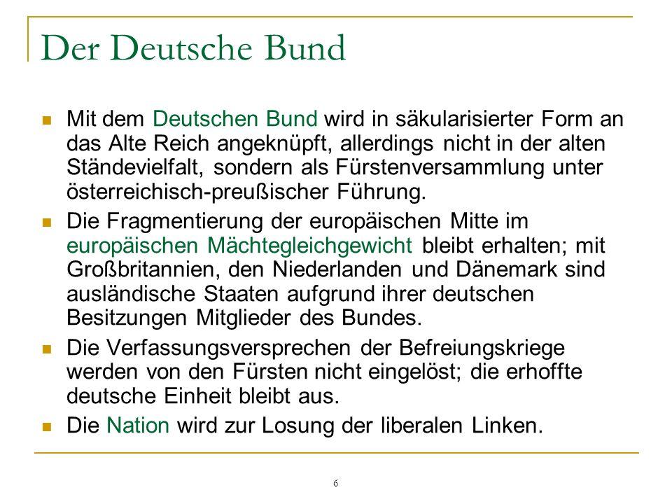 Der Deutsche Bund Mit dem Deutschen Bund wird in säkularisierter Form an das Alte Reich angeknüpft, allerdings nicht in der alten Ständevielfalt, sond