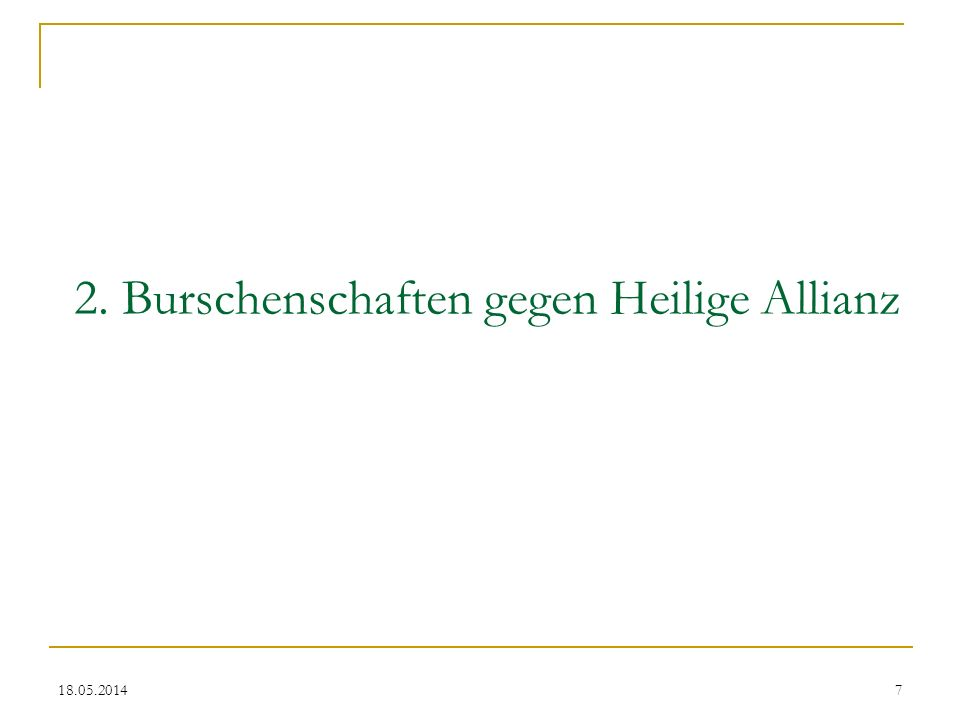 18.05.2014 Die Heilige Allianz Noch auf dem Wiener Kongress gründen auf Zar Alexander I., Friedrich Wilhelm III.