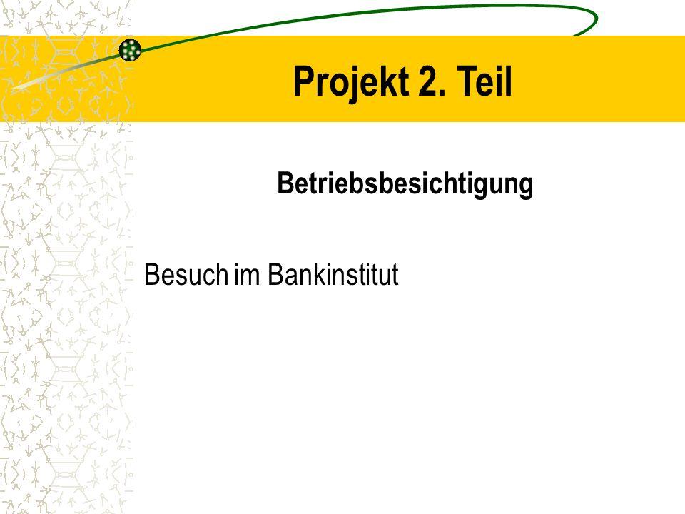 Projekt 2. Teil Betriebsbesichtigung Besuch im Bankinstitut