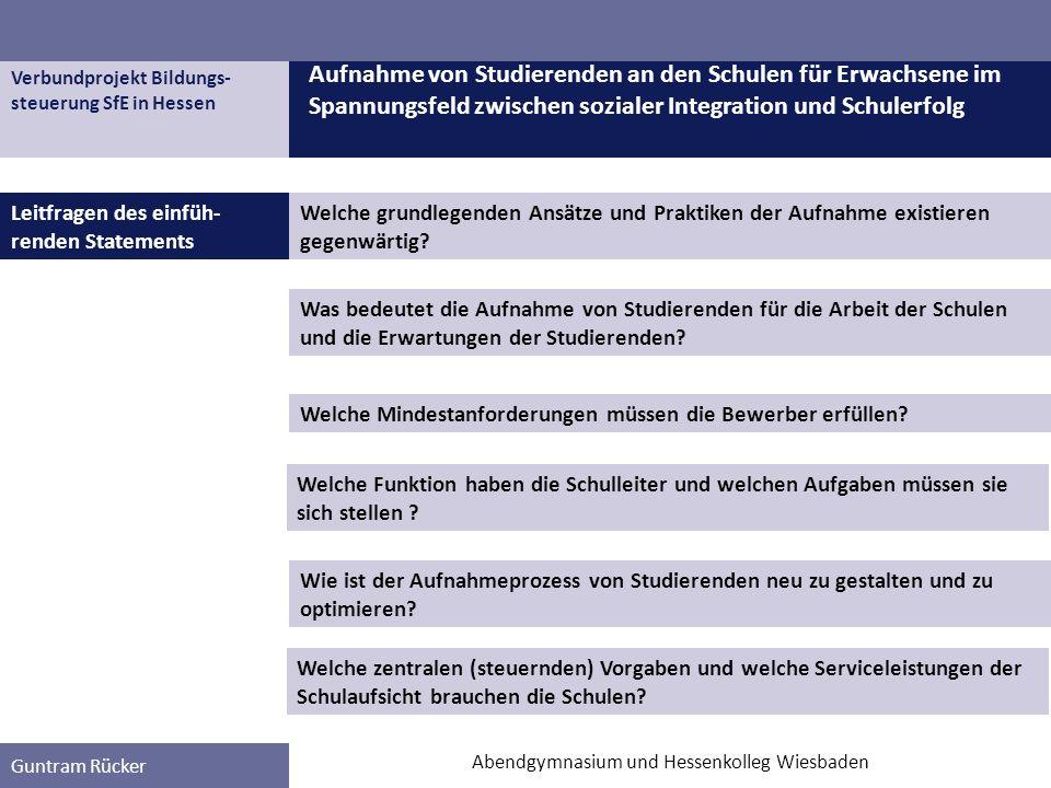Verbundprojekt Bildungs- steuerung SfE in Hessen Guntram Rücker Leitfragen des einfüh- renden Statements Aufnahme von Studierenden an den Schulen für